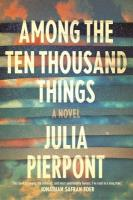 Julia Pierpont_Among ten thousand things_HC