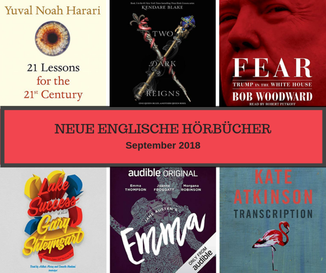 6 Hörbücher: 21 Lessons for the 21st Century von Yuval Noah Harari, Two Dark Reigns von Kendare Blake, Fear von Bob Woodward, Lake Success von Gary Shteyngart, Emma von Jane Austen, Transcription von Kate Atkinson