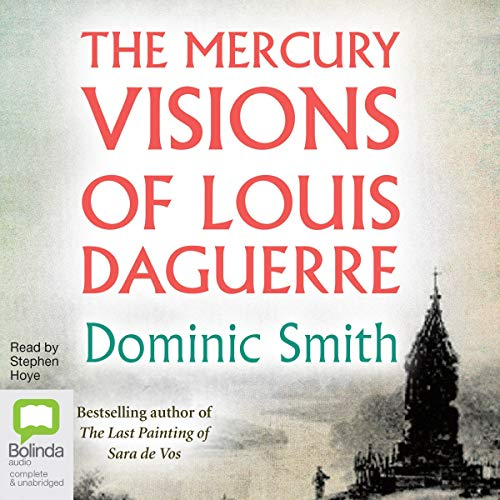 The Mercury Visions of Louis Daguerre von Dominic Smith